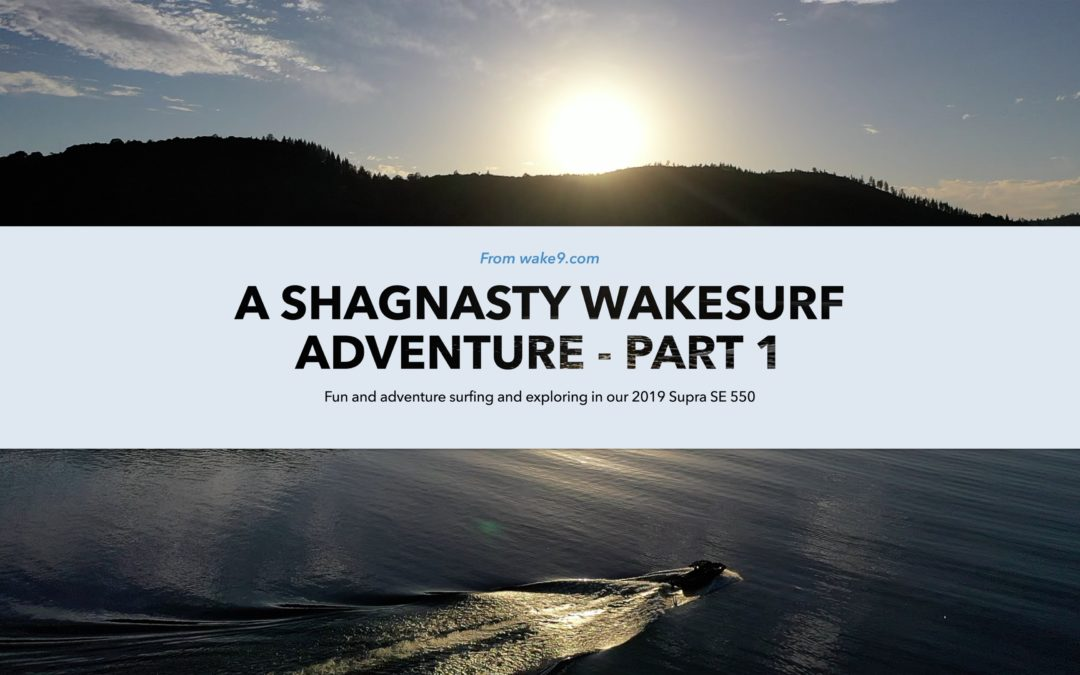 A Shagnasty Wakesurf Adventure – Part 1